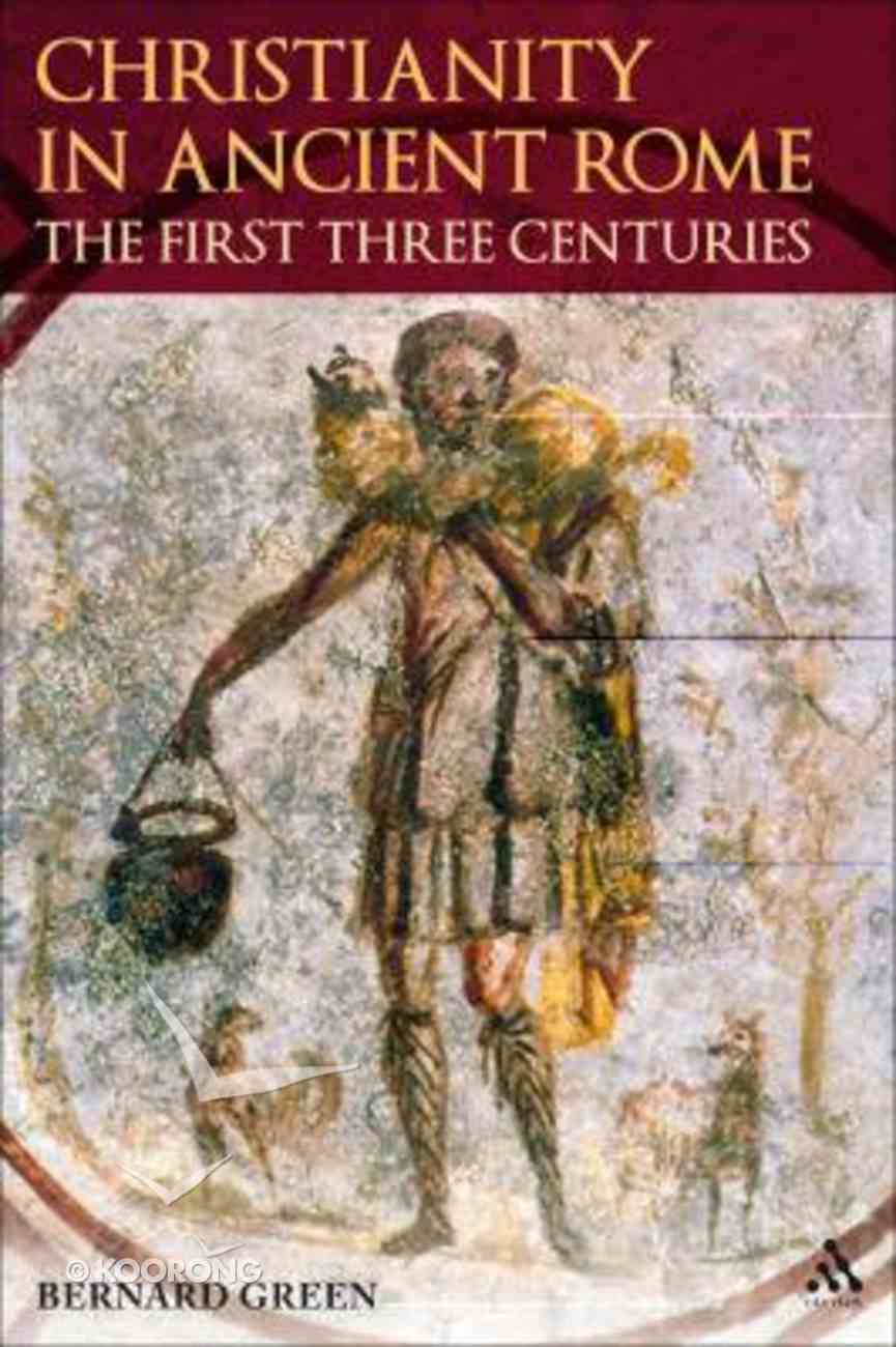Christianity in Rome in the First Three Centuries Paperback