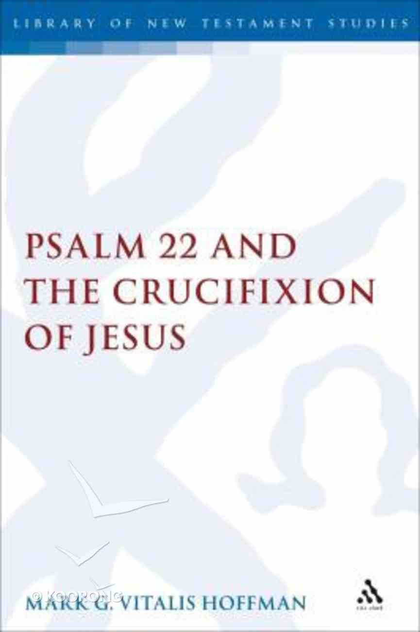 Psalm 22 and the Crucifixion of Jesus (Library Of New Testament Studies Series) Hardback