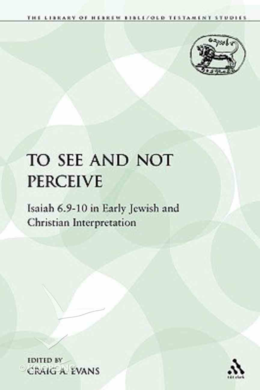 To See and Not Perceive (Library Of Hebrew Bible/old Testament Studies Series) Paperback