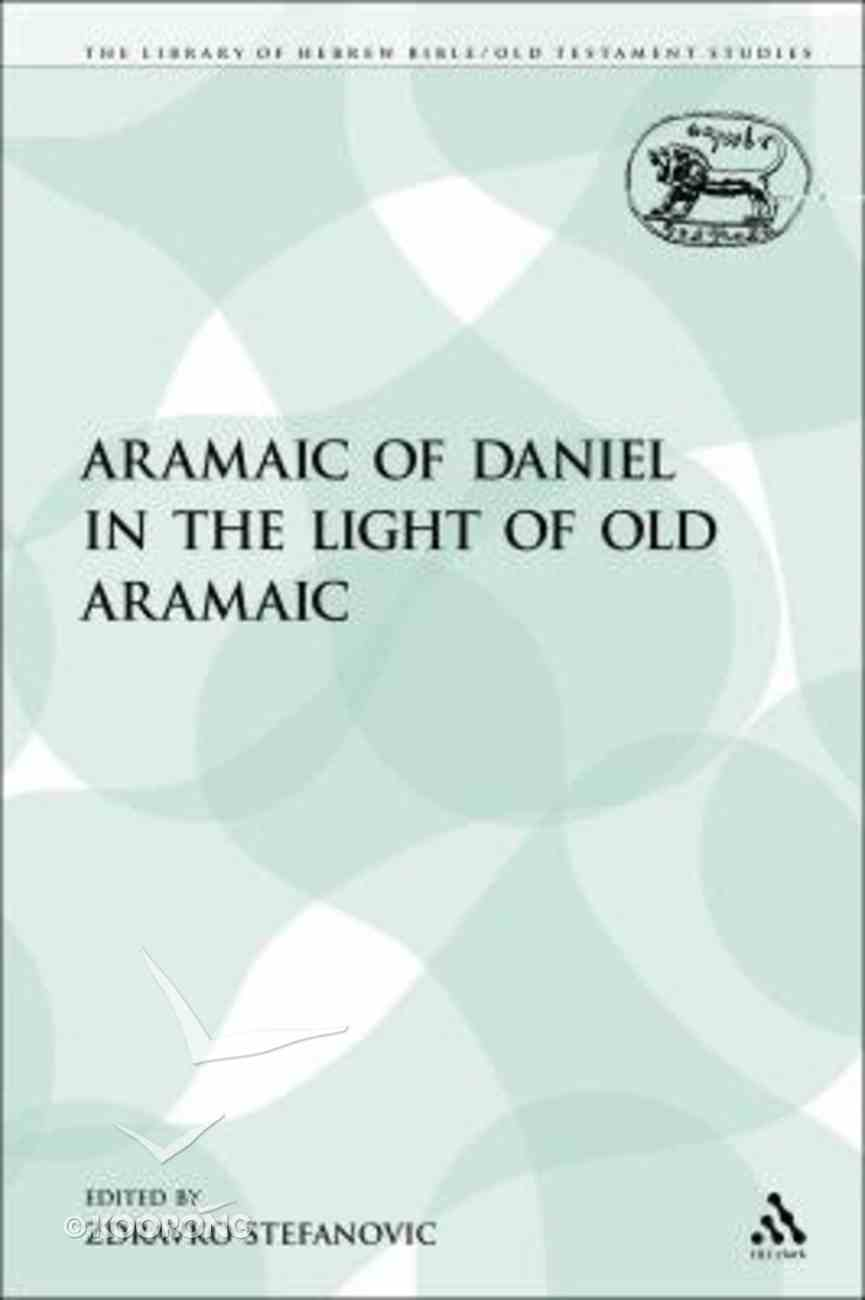 Aramaic of Daniel in the Light of Old Aramaic (Library Of Hebrew Bible/old Testament Studies Series) Paperback