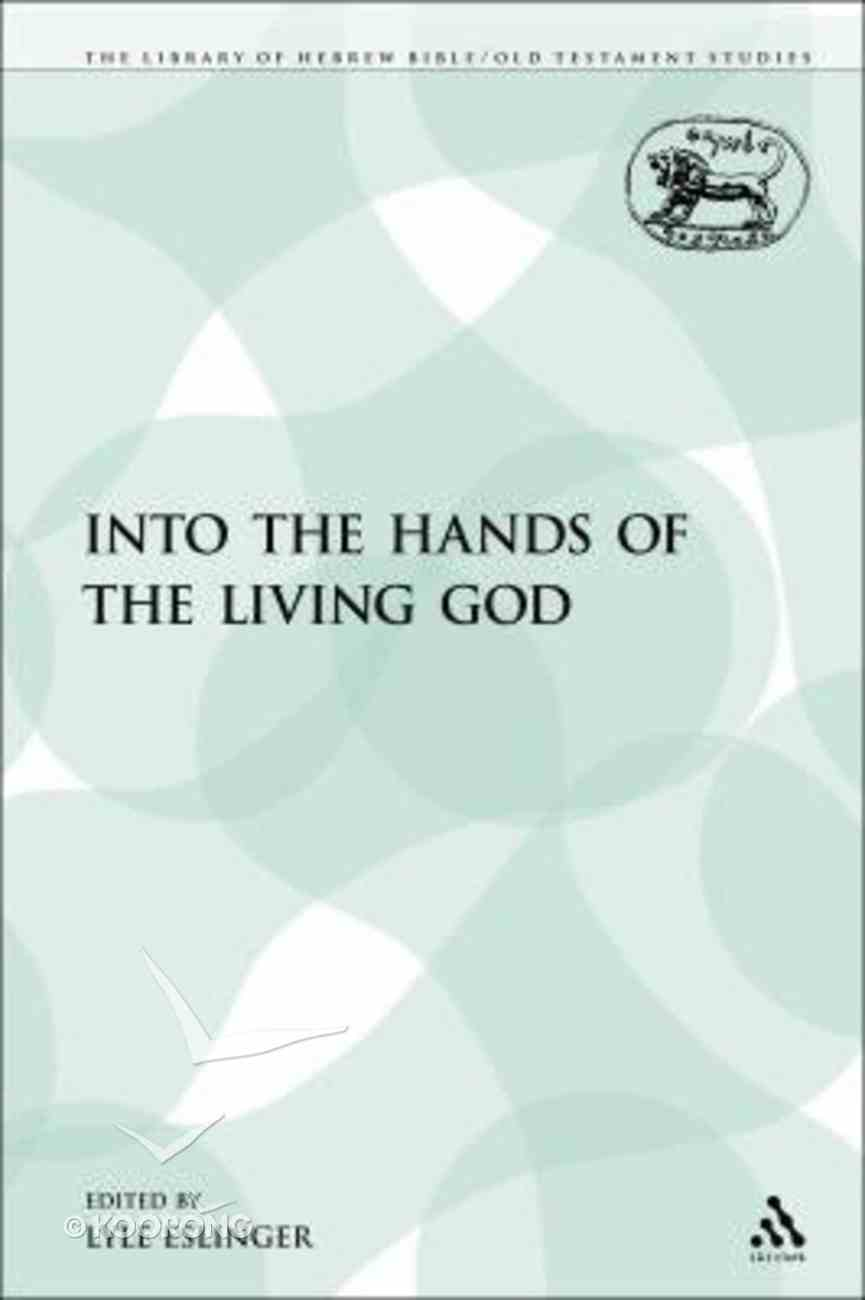 Into the Hands of the Living God (Library Of Hebrew Bible/old Testament Studies Series) Paperback