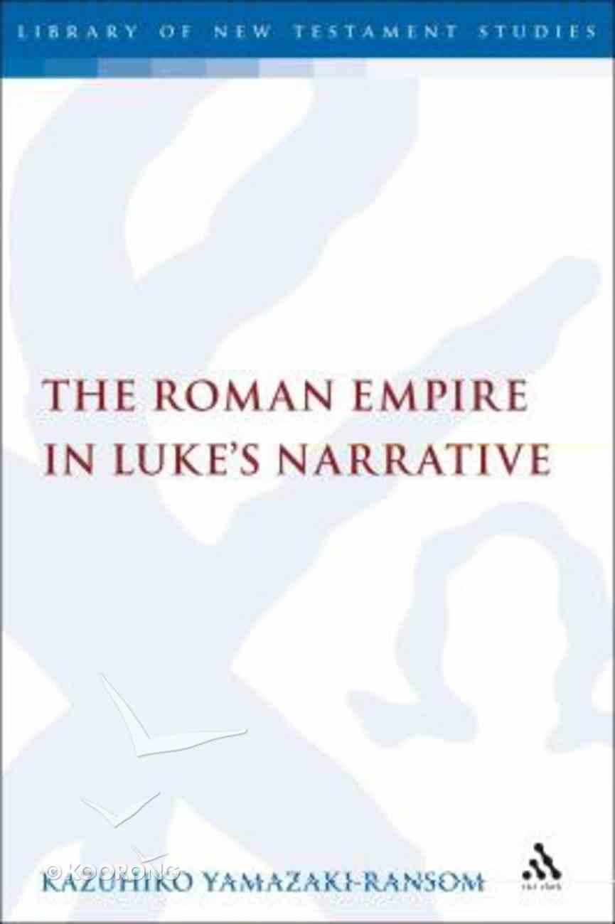 The Roman Empire in Luke's Narrative (Library Of New Testament Studies Series) Hardback