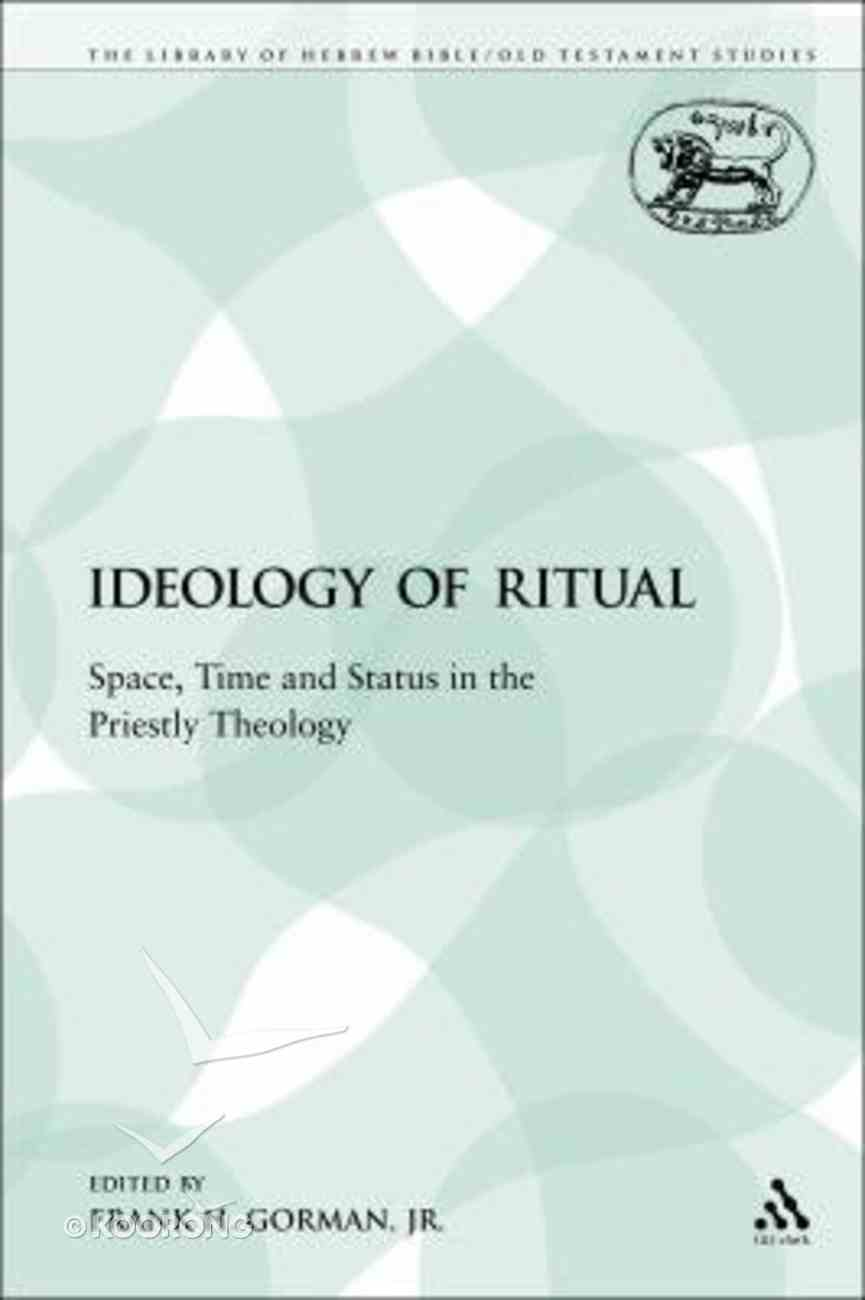 Ideology of Ritual (Library Of Hebrew Bible/old Testament Studies Series) Paperback