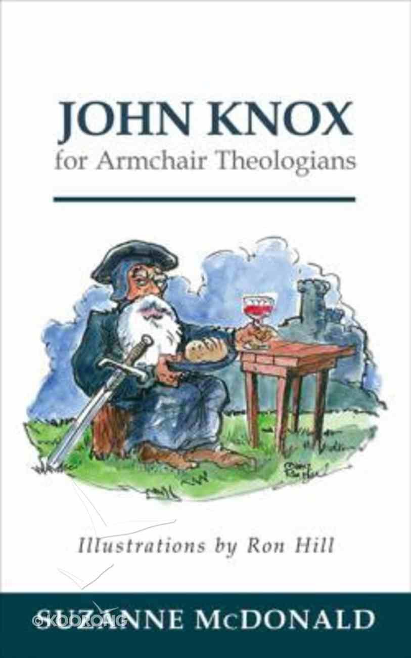 John Knox For Armchair Theologians (Armchair Theologians Series) Paperback
