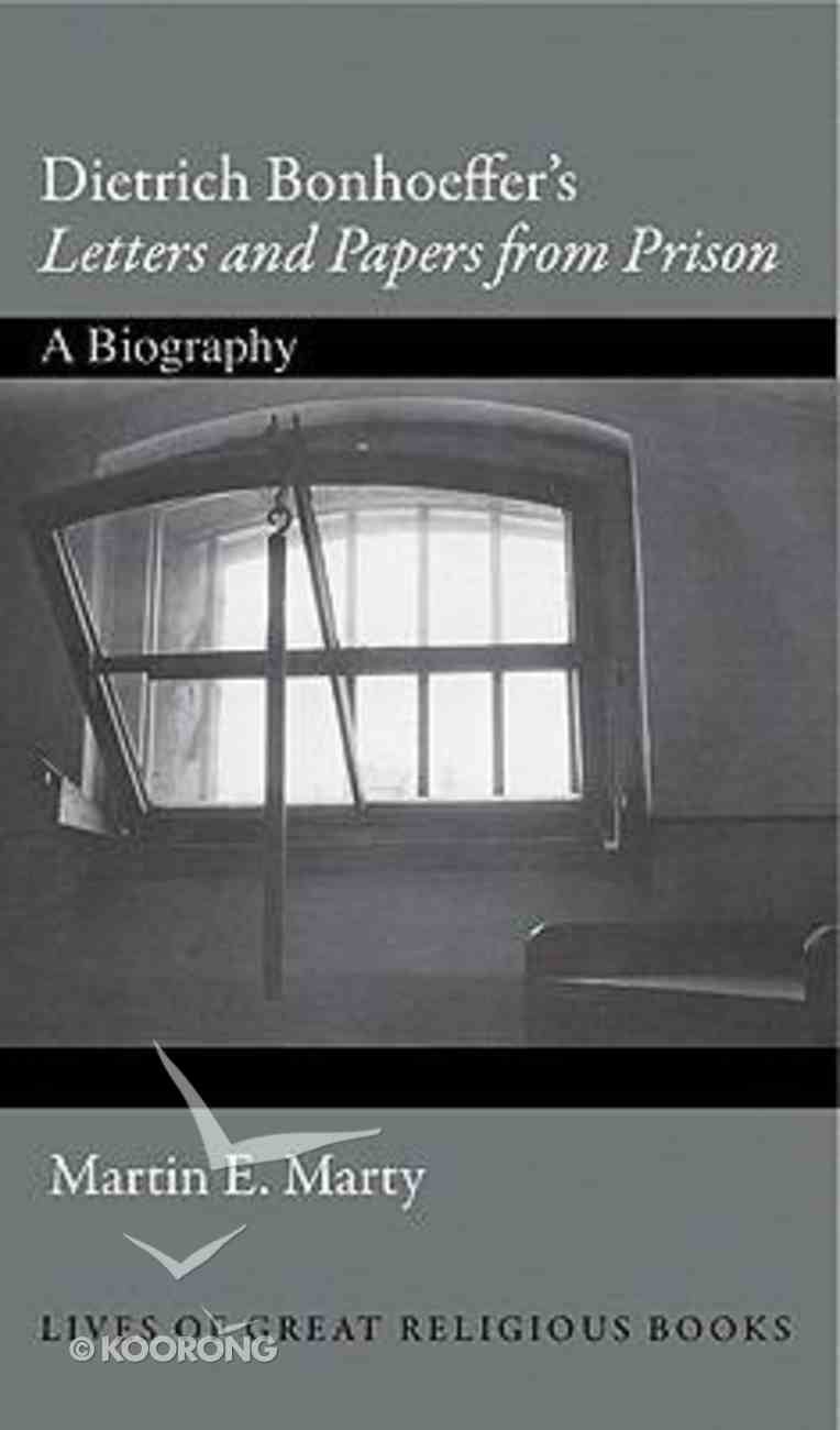 """Dietrich Bonhoeffer's """"Letters and Papers From Prison"""": A Biography Hardback"""