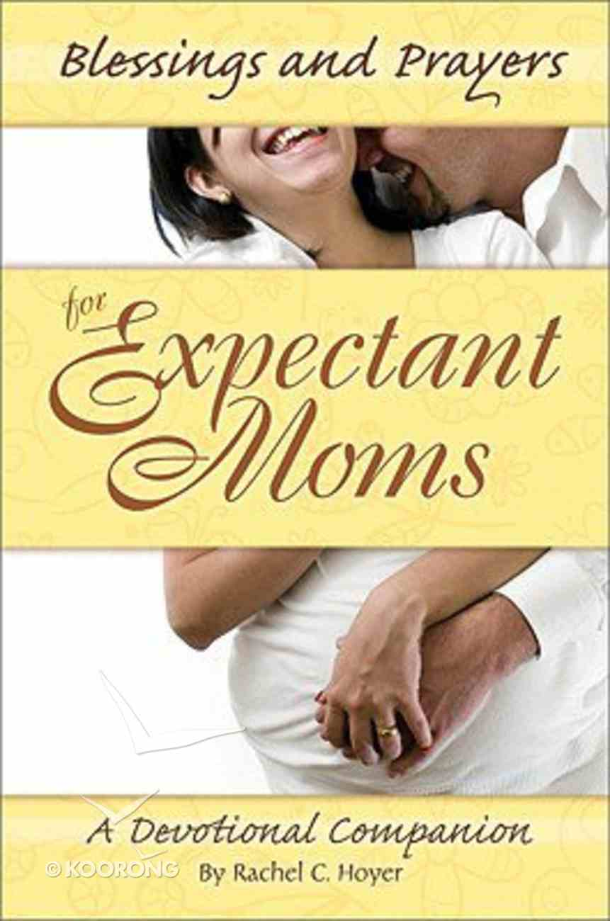 Blessings and Prayers For Expectant Moms Paperback