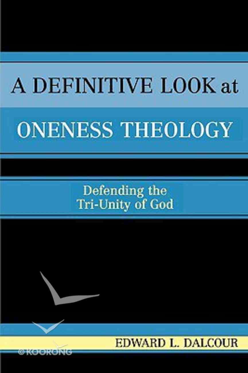 A Definitive Look At Oneness Theology Paperback