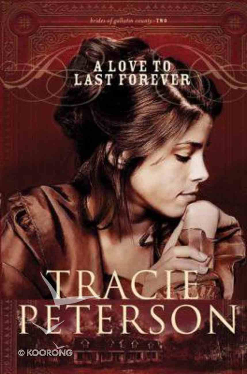 A Love to Last Forever (#2 in Brides Of Gallatin County Series) Hardback