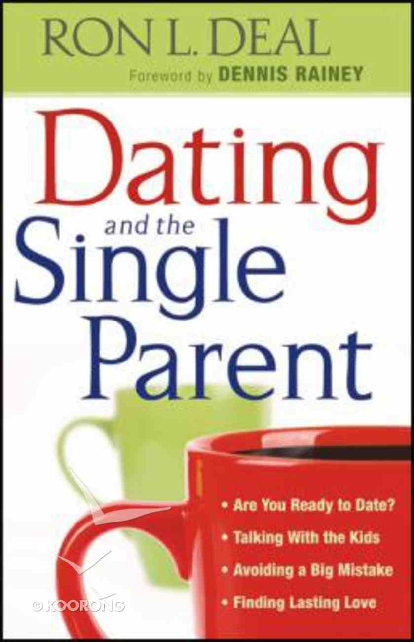 Dating and the Single Parent: Are You Ready to Date? Talking With Your Kids. Avoiding a Big Mistake Paperback