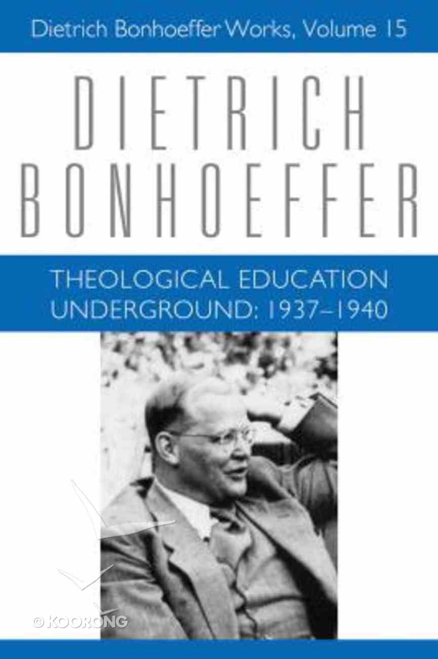 Theological Education Underground 1937-1940 (#15 in Dietrich Bonhoeffer Works Series) Hardback