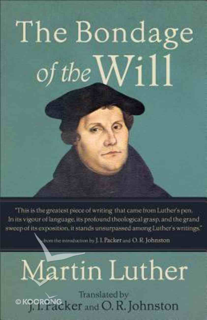 The Bondage of the Will (Translated By Ji Packer & Or Johnston) Paperback