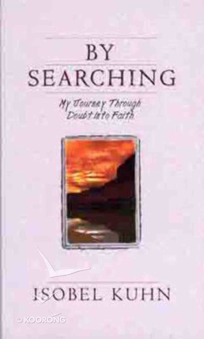By Searching: My Journey Through Doubt Into Faith Paperback