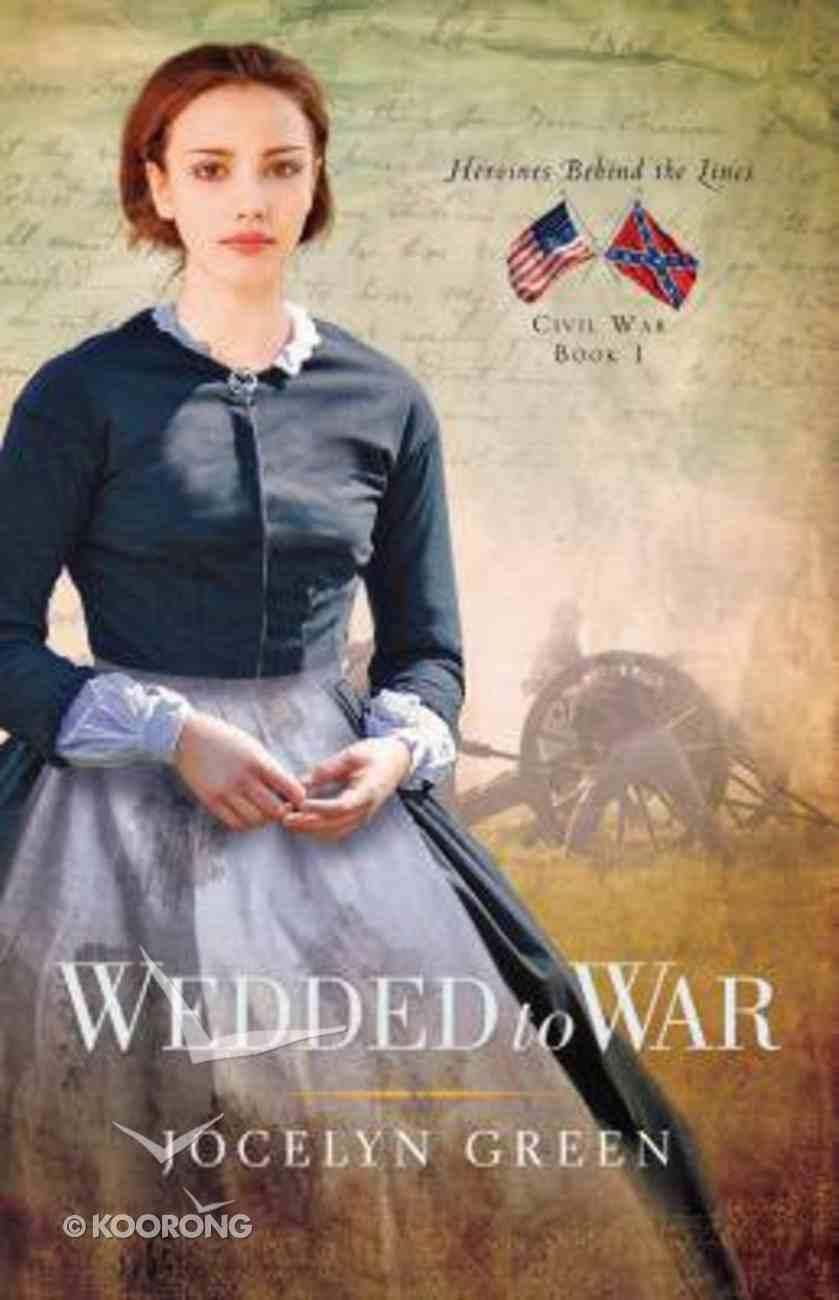 Wedded to War (#01 in Heroines Behind The Lines Series) Paperback