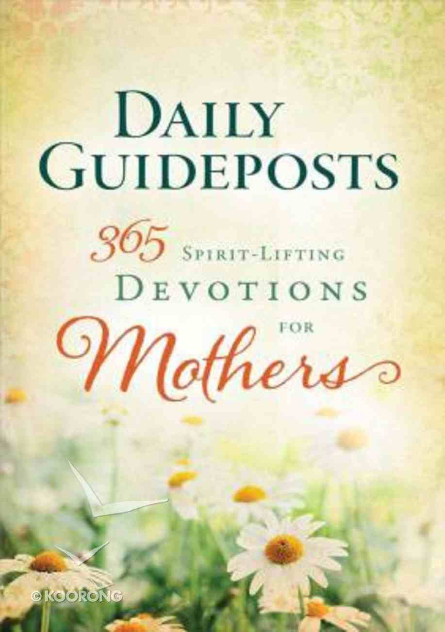 Daily Guideposts: 365 Spirit-Lifting Devotions For Mothers Hardback