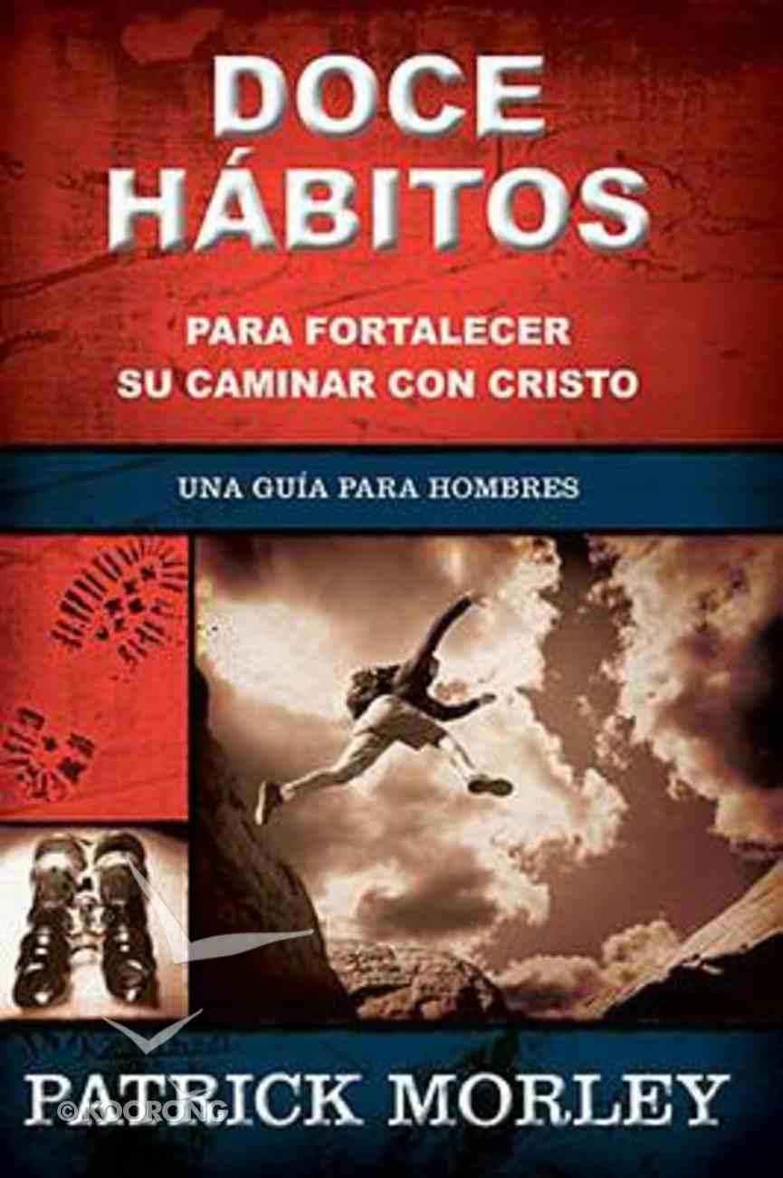 Doce Habitos Para Fortaleccer Su Caminar Con Cristo (A Man's Guide To The Spiritual Disciplines) Paperback