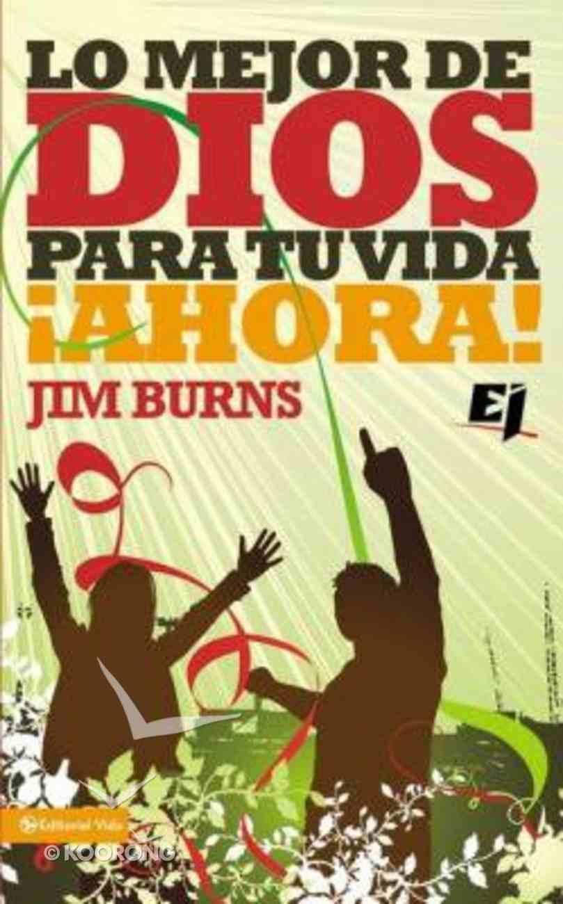 Lo Mejor De Dios Para Tu Vida Ahora! (The Best Of God For Your Life Now) Paperback
