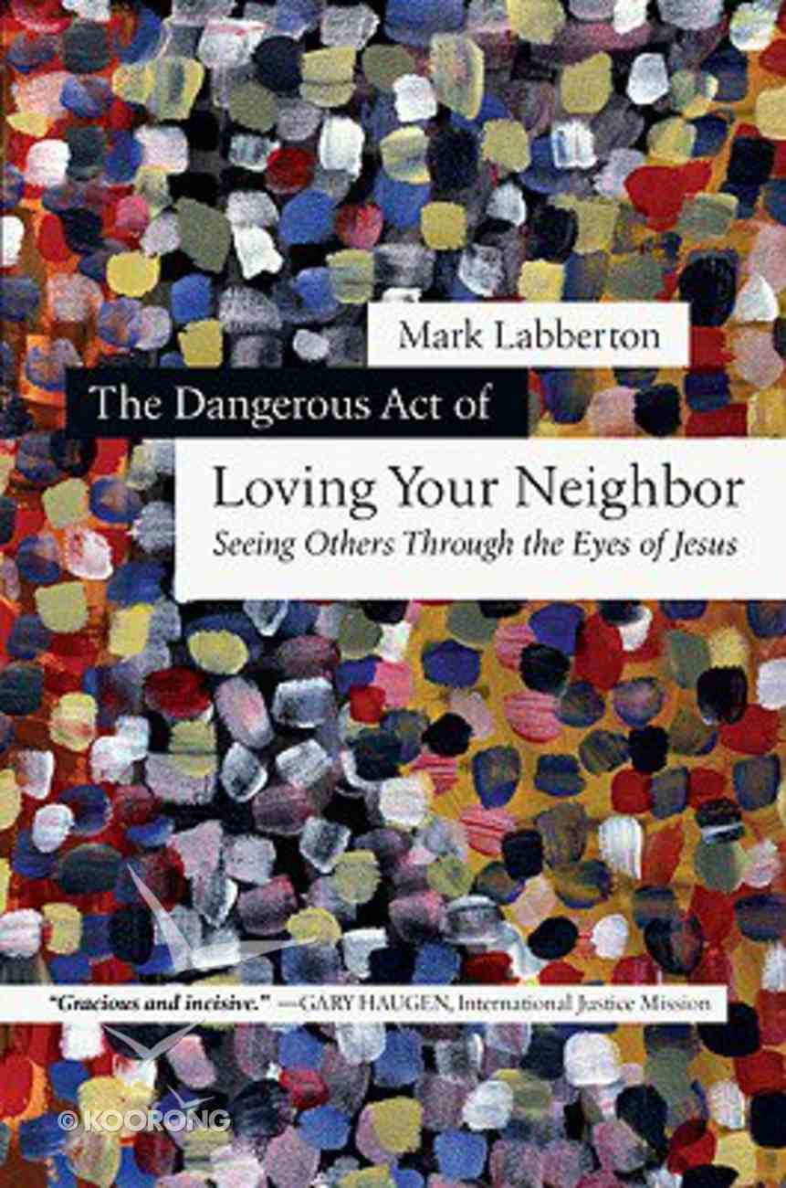 The Dangerous Act of Loving Your Neighbor Hardback