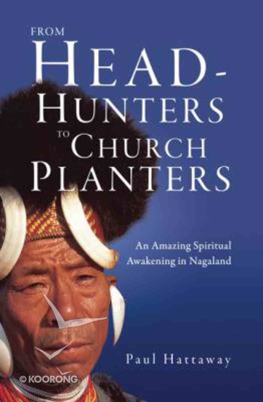 From Head-Hunters to Church Planters: An Amazing Spiritual Awakening in Nagaland Paperback