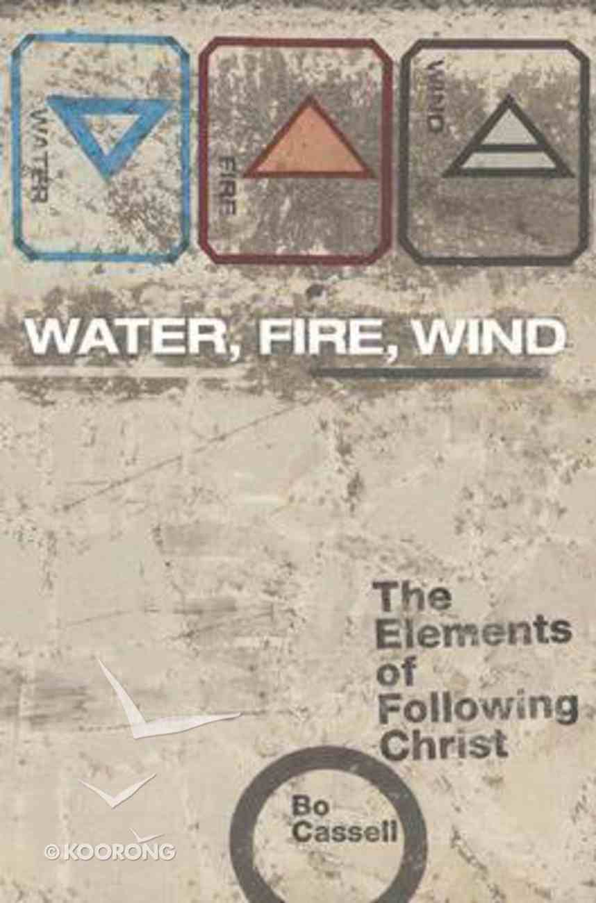 Water, Fire, Wind: The Elements of Following Christ Paperback