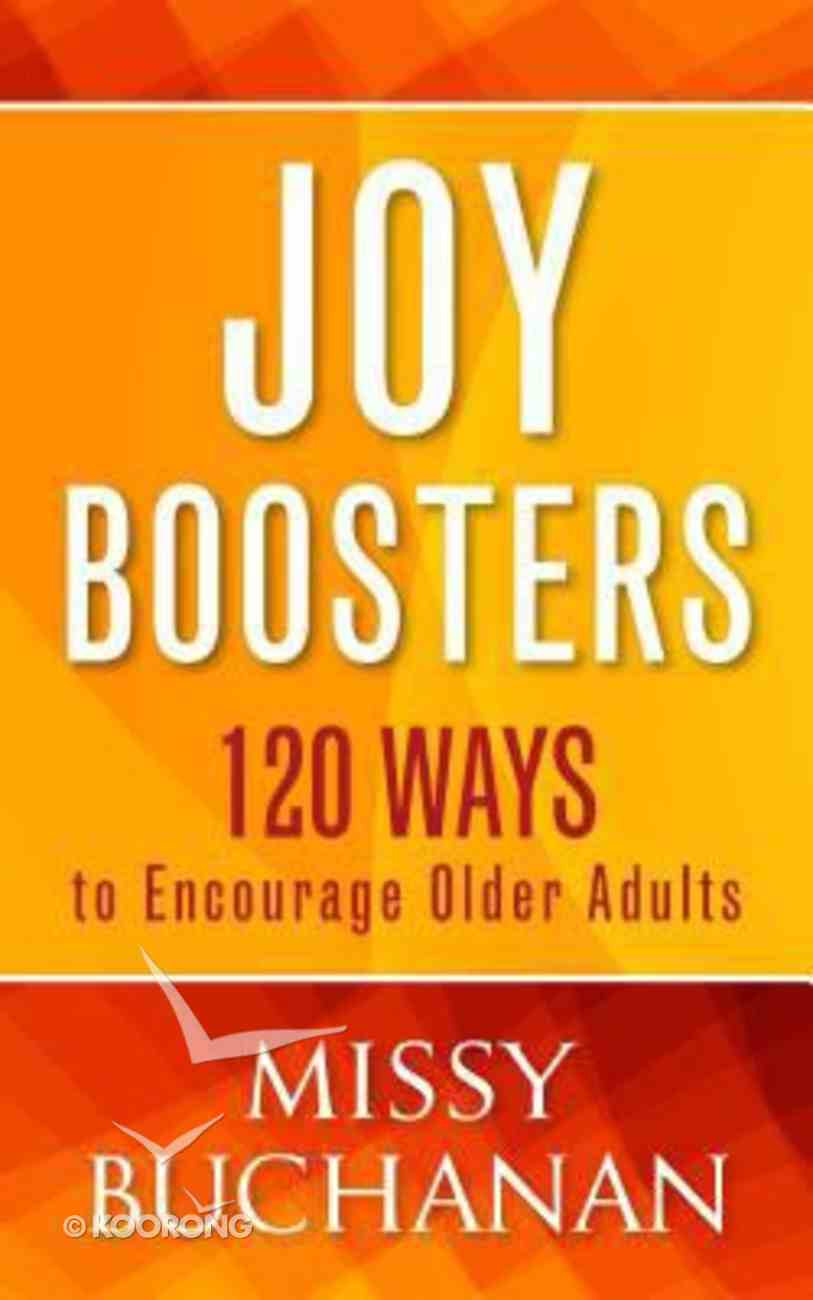 Joy Boosters: 120 Ways to Encourage Older Adults Paperback