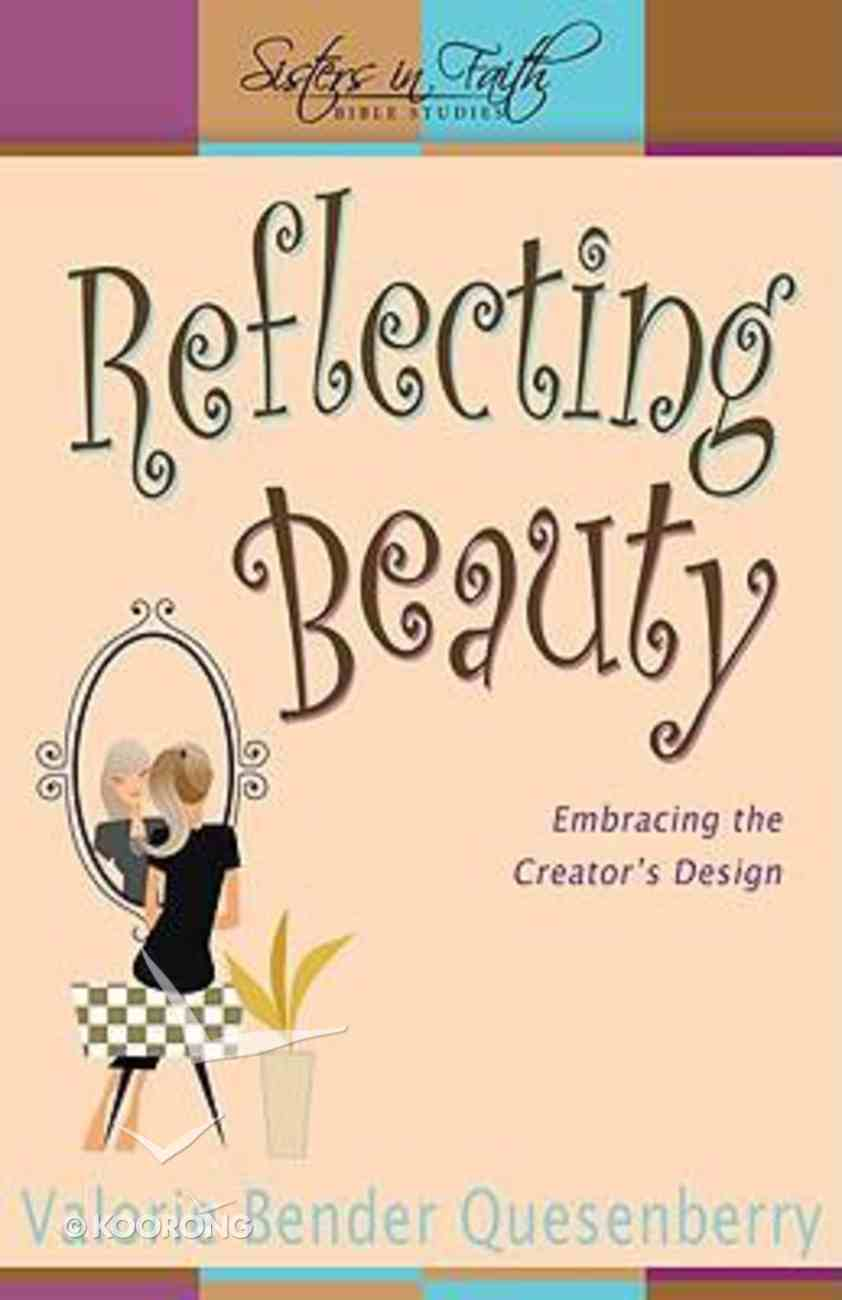 Reflecting Beauty (Sisters In Faith Bible Studies Series) Paperback