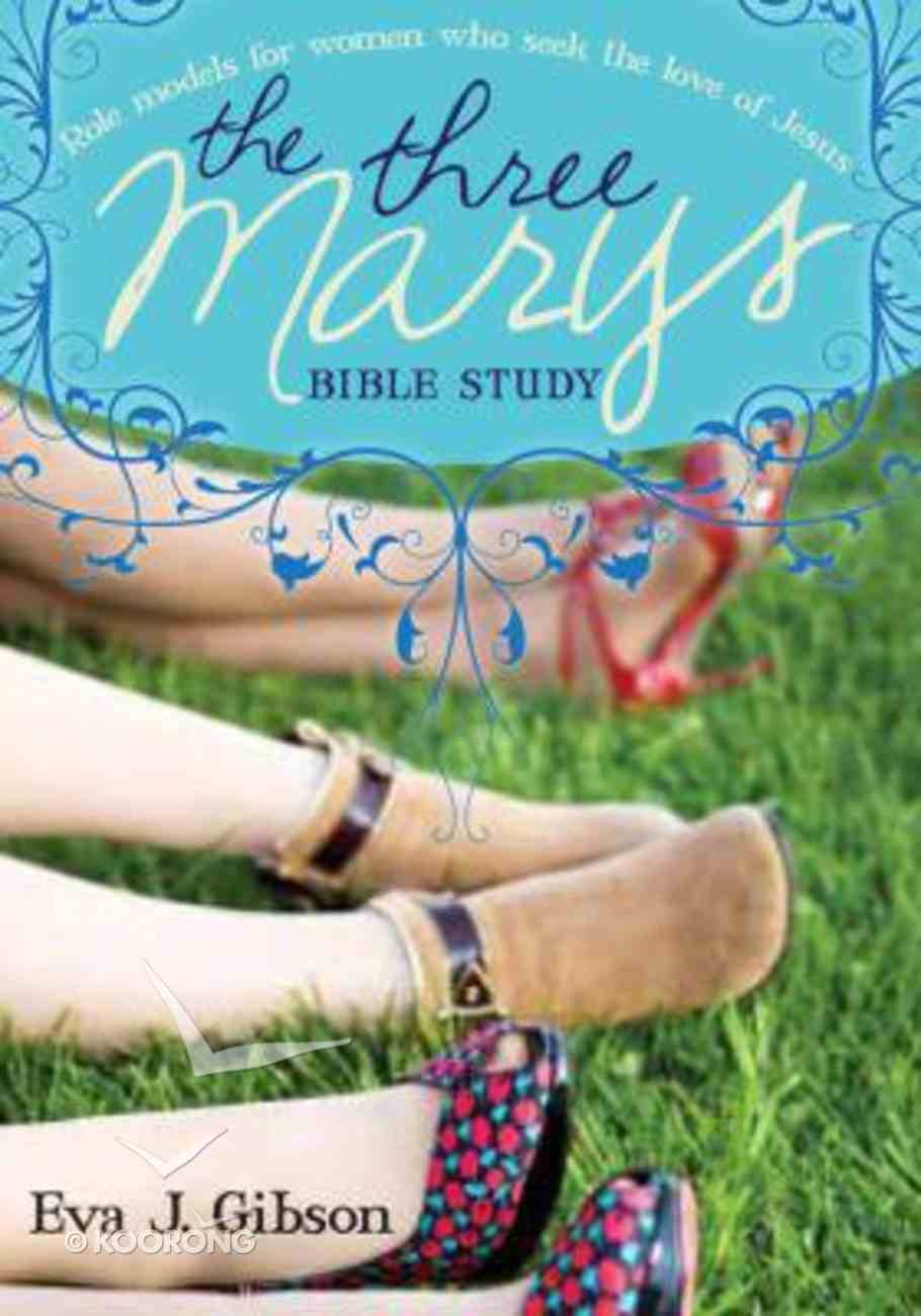 Three Marys: Role Models For Women Who Seek the Love of Jesus Paperback