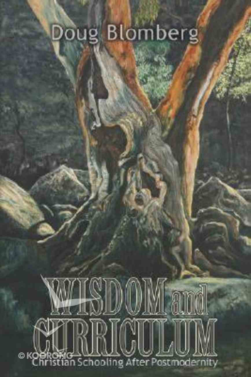 Wisdom and Curriculum: Christian Schooling After Postmodernity Paperback