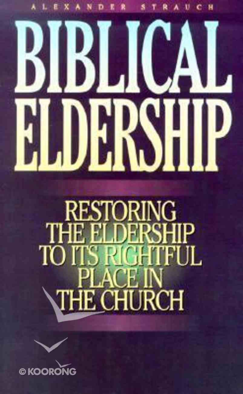 Biblical Eldership Booklet: Restoring the Eldership to Its Rightful Place in the Church Booklet