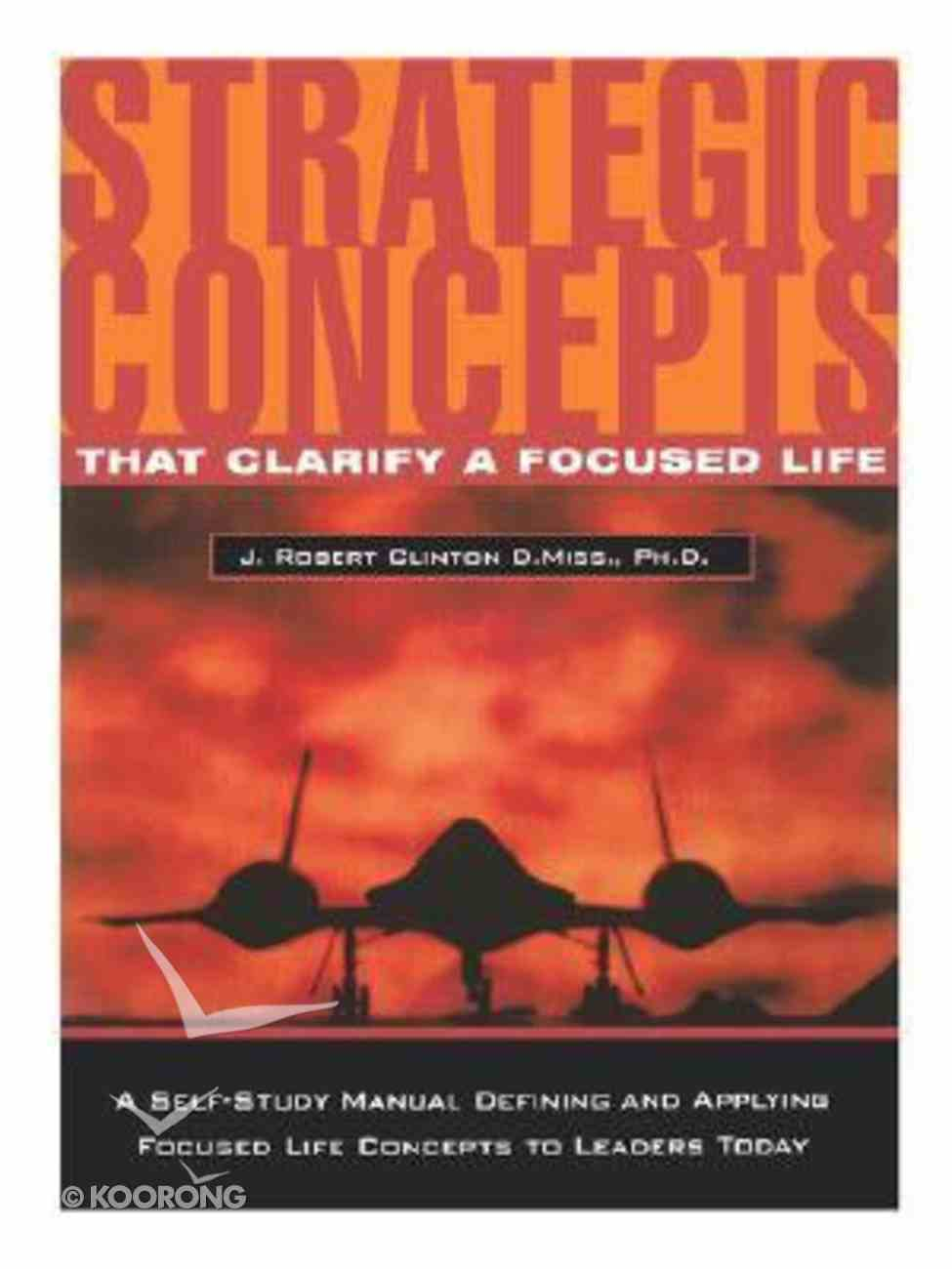 Strategic Concepts That Clarify a Focused Life Paperback