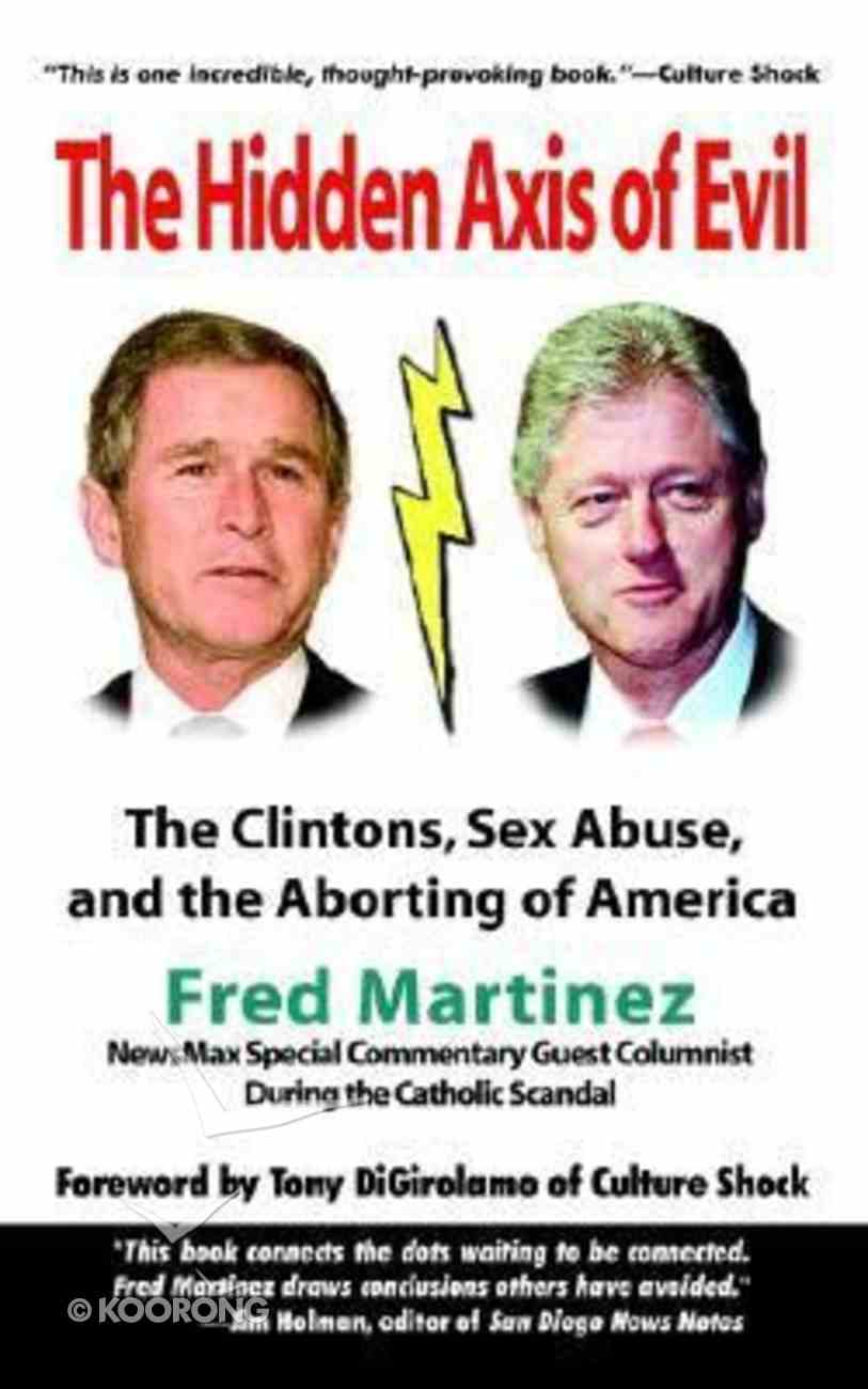 Real Axis of Evil: Clinton, Sex Abuse, Abortion Paperback