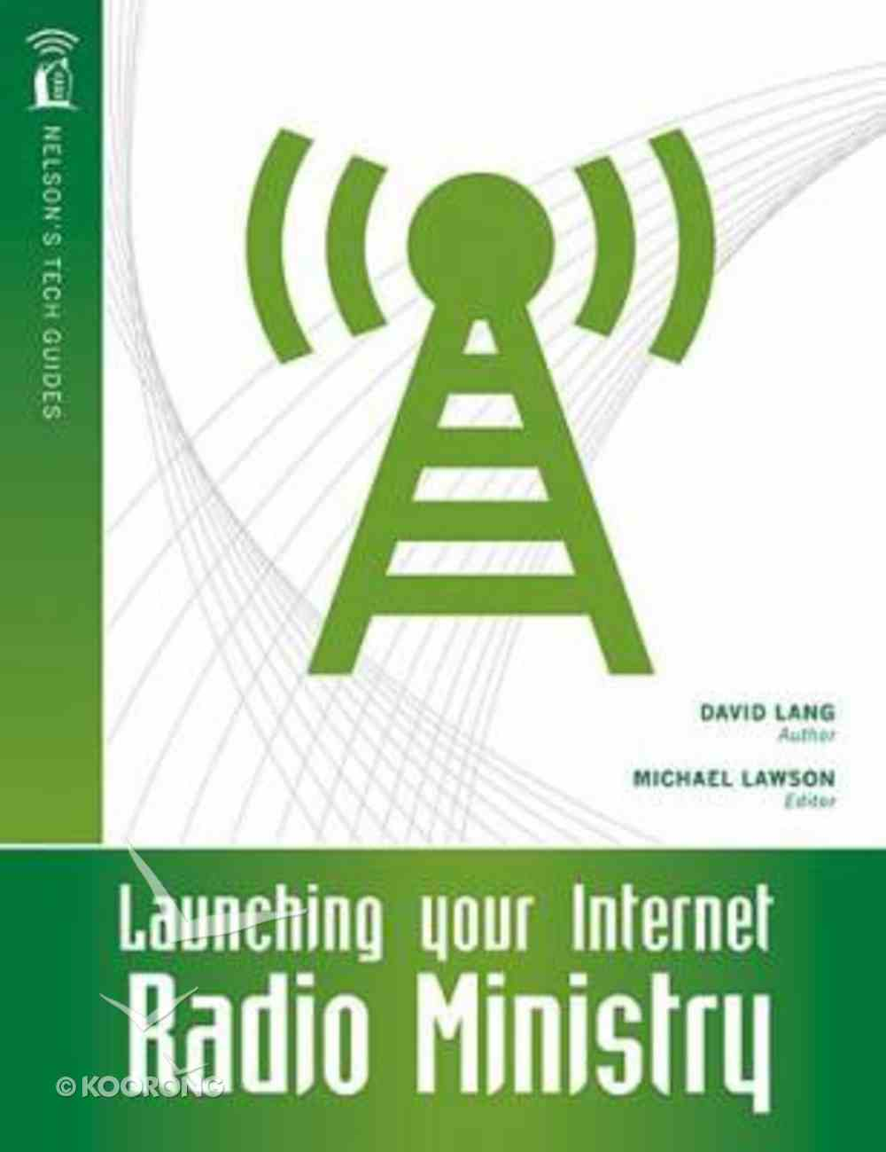 Nelson's Tech Guides: Launching Your Internet Radio Ministry Paperback