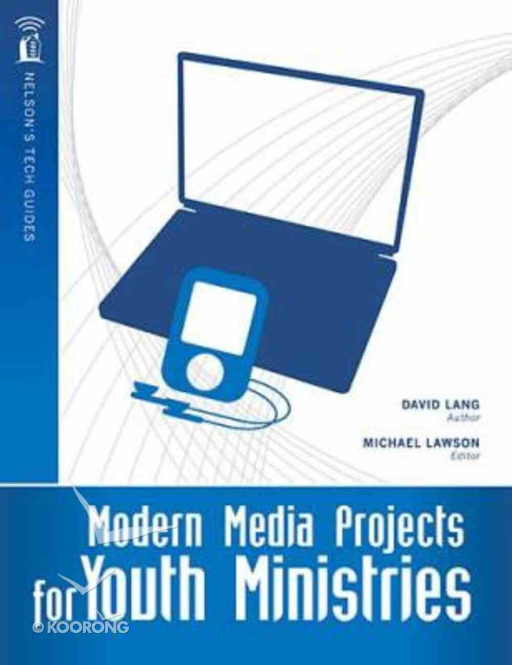 Nelson's Tech Guides: Modern Media Projects For Youth Ministry Paperback