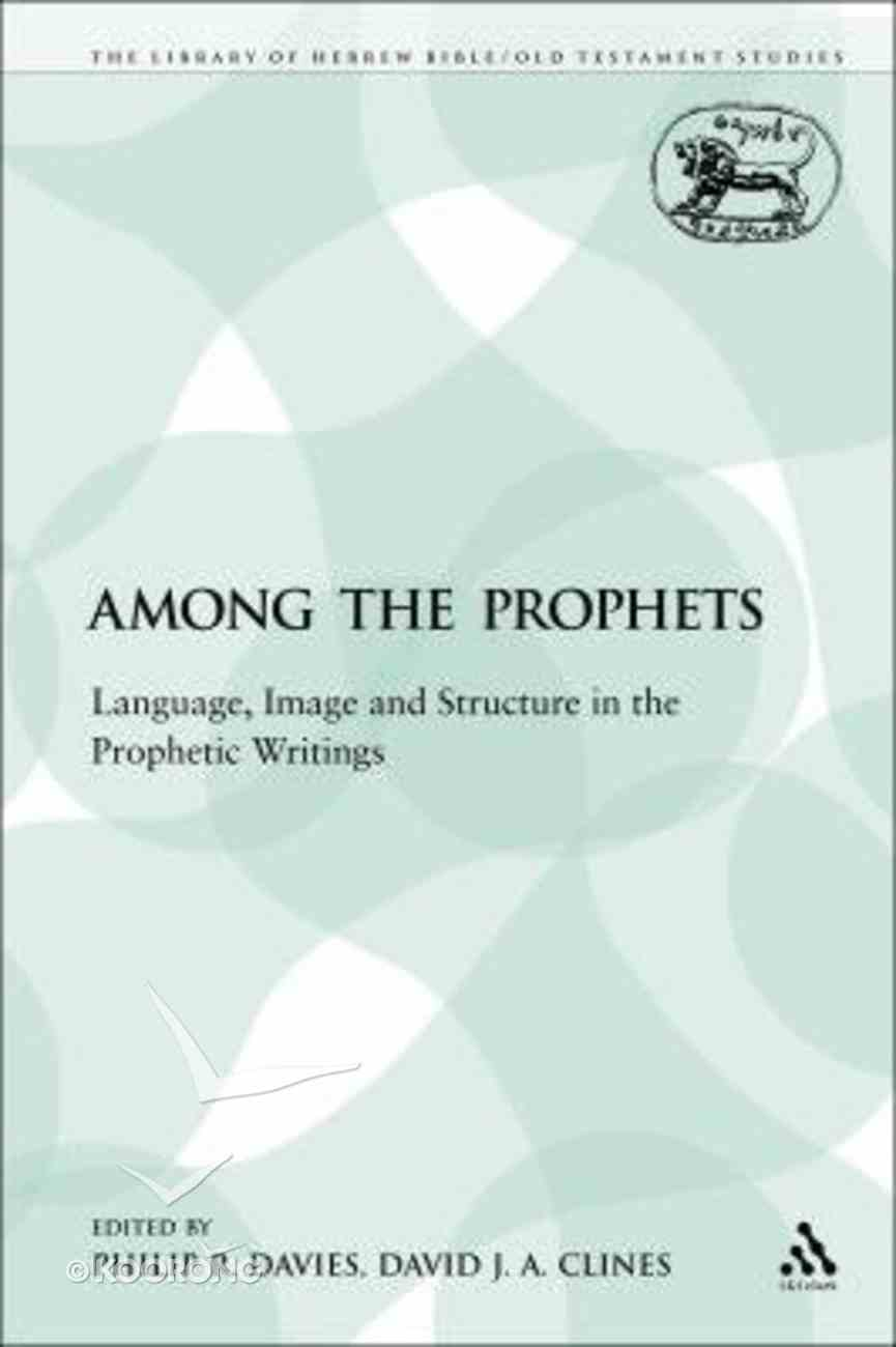 Among the Prophets (Library Of Hebrew Bible/old Testament Studies Series) Paperback