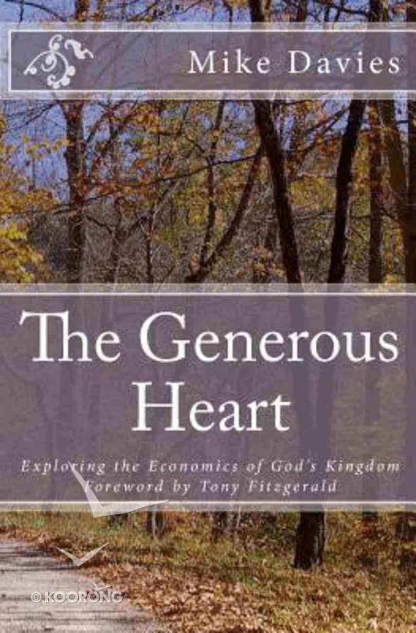 The Generous Heart: Exploring the Economics of God's Kingdom Paperback