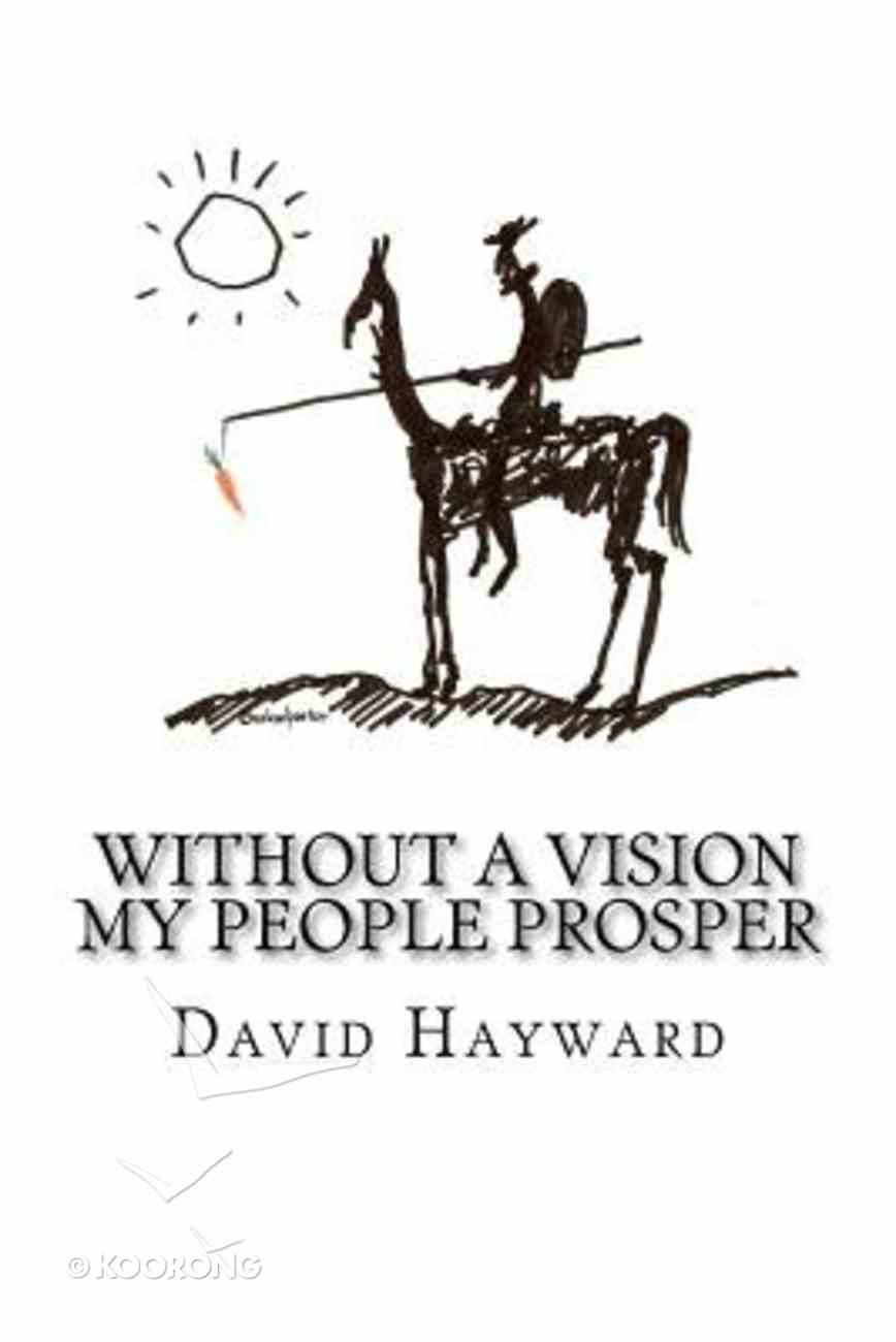 Without a Vision My People Prosper Paperback