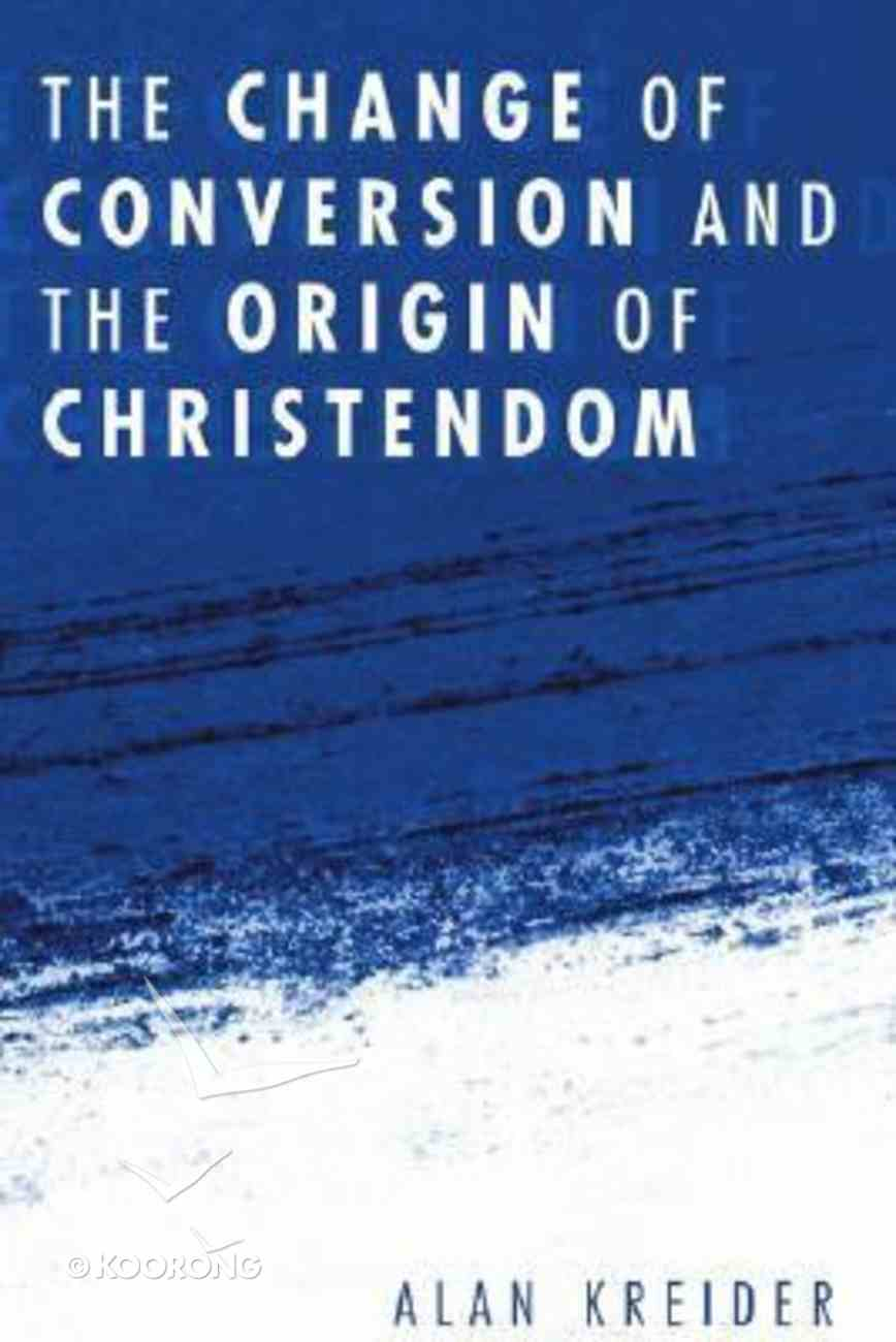 The Change of Conversion and the Origin of Christendom Paperback