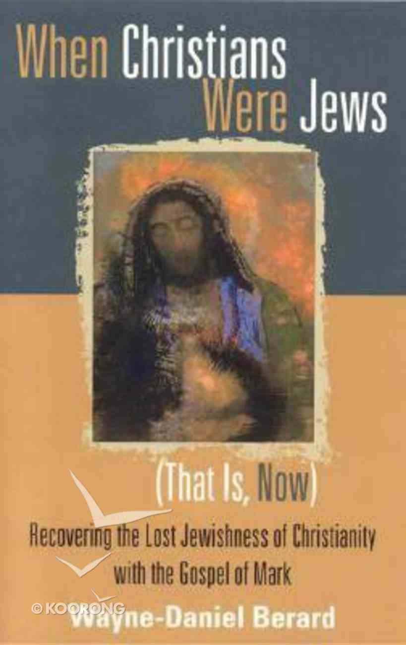 When Christians Were Jews (That Is, Now) Paperback