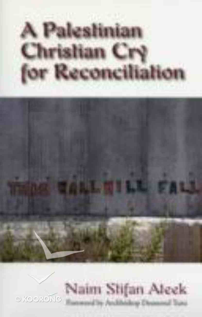 A Palestinian Christian Cry For Reconciliation Paperback