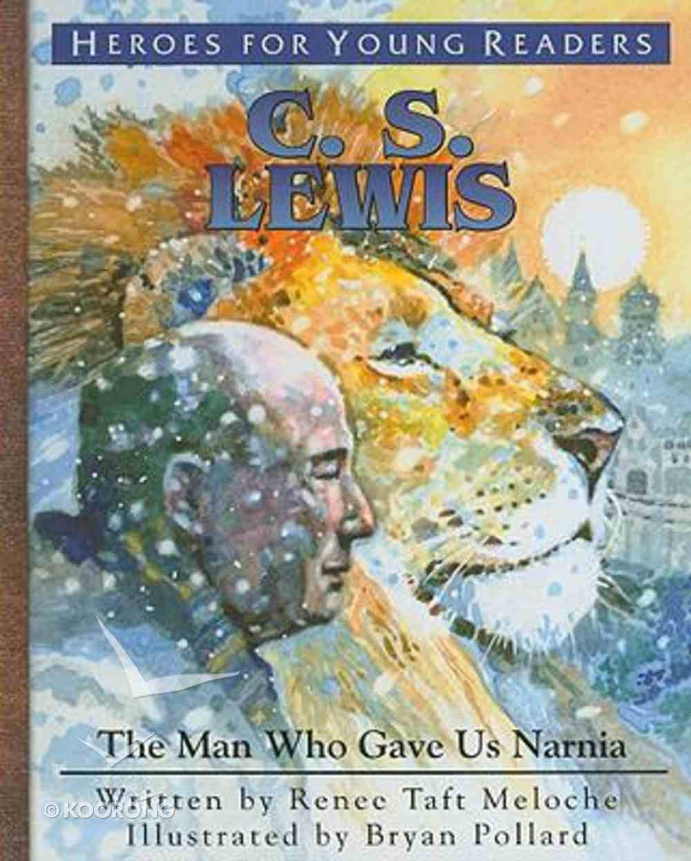 C.S. Lewis - the Man Who Gave Us Narnia (Heroes For Young Readers Series) Hardback