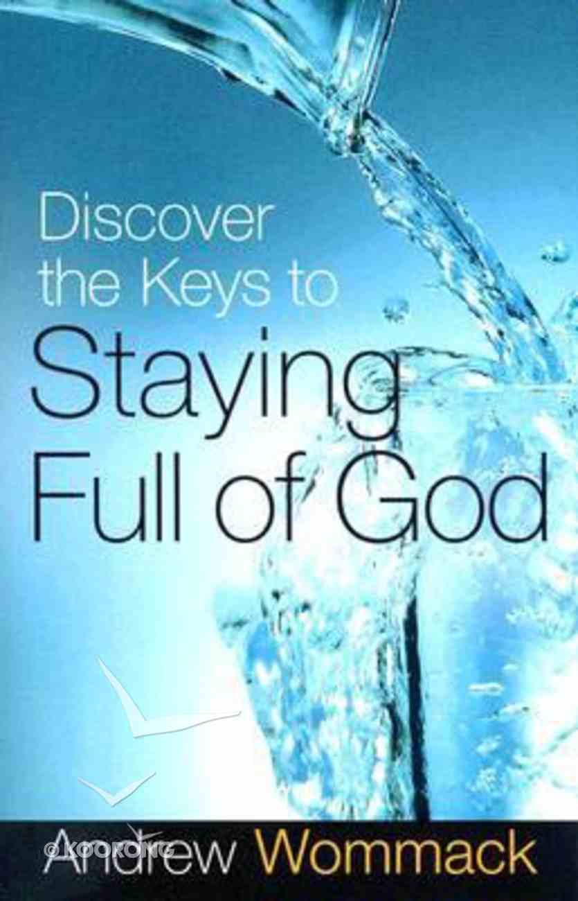 Discover the Keys to Staying Full of God Paperback