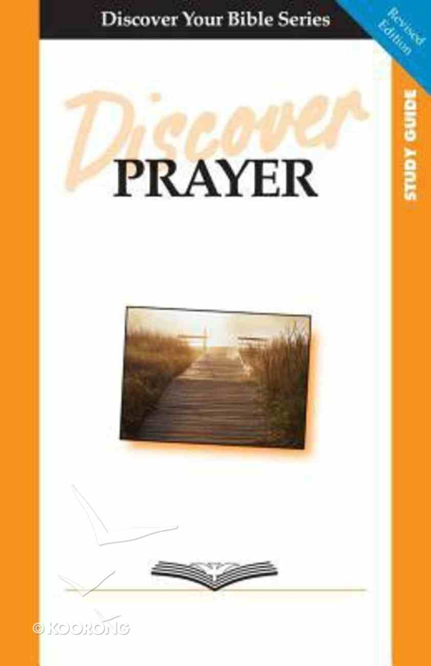 Prayer (Study Guide, 7 Sessions, Intermediate) (Discover Your Bible Series) Paperback