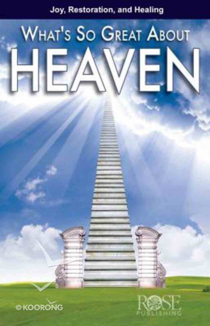 What's So Great About Heaven (Rose Guide Series) Pamphlet