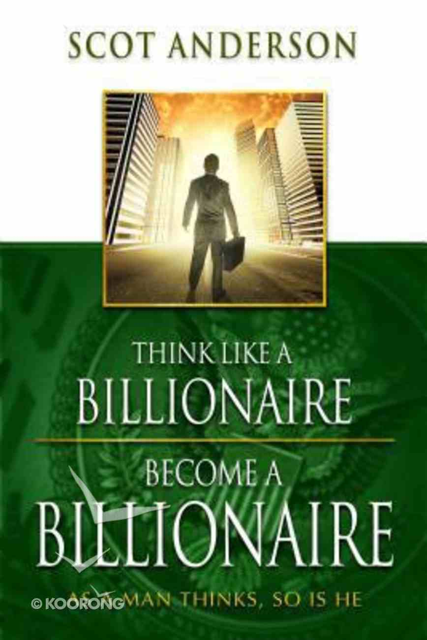 Think Like a Billionaire, Become a Billionaire Paperback