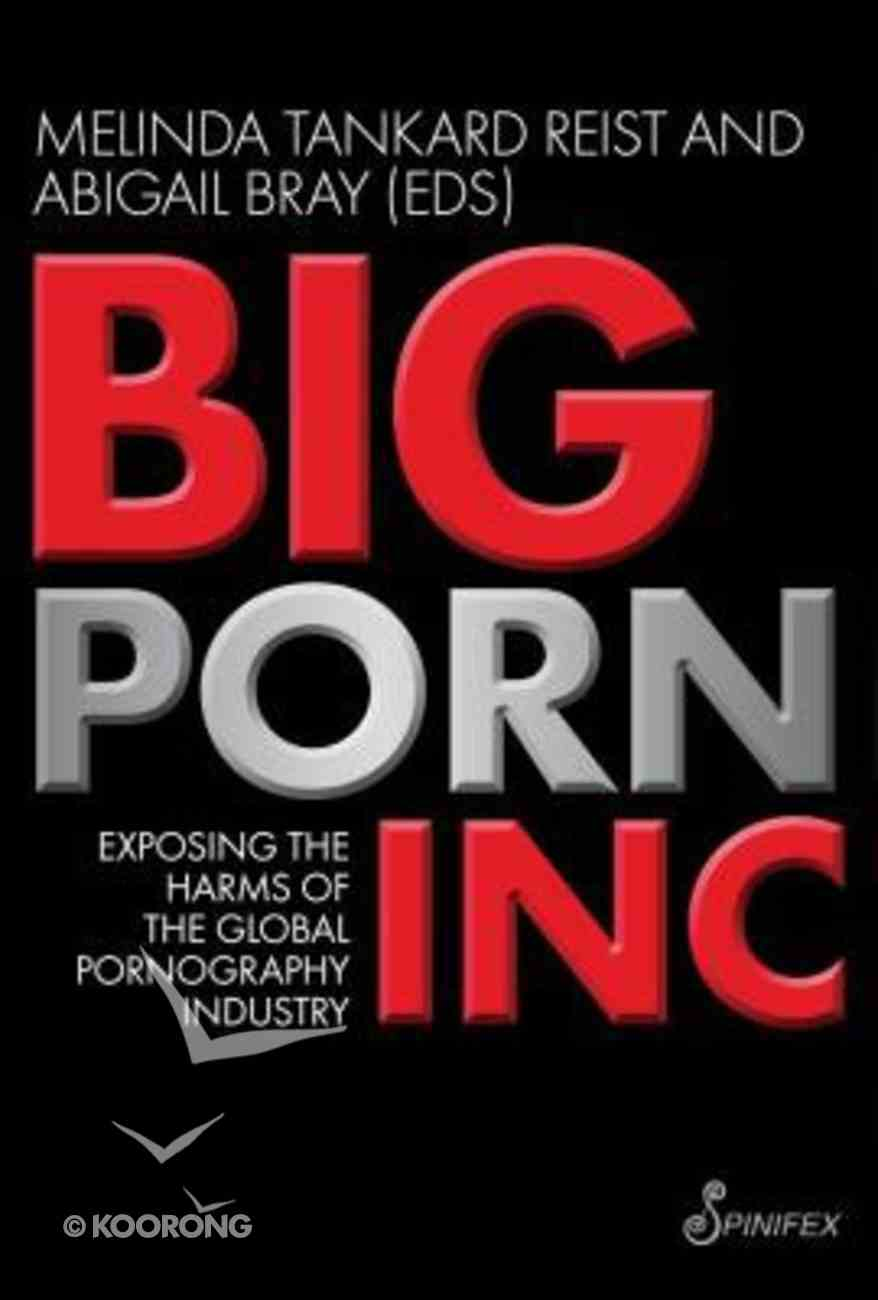 Big Porn Inc.: Exposing the Harms of the Global Pornography Industry Paperback