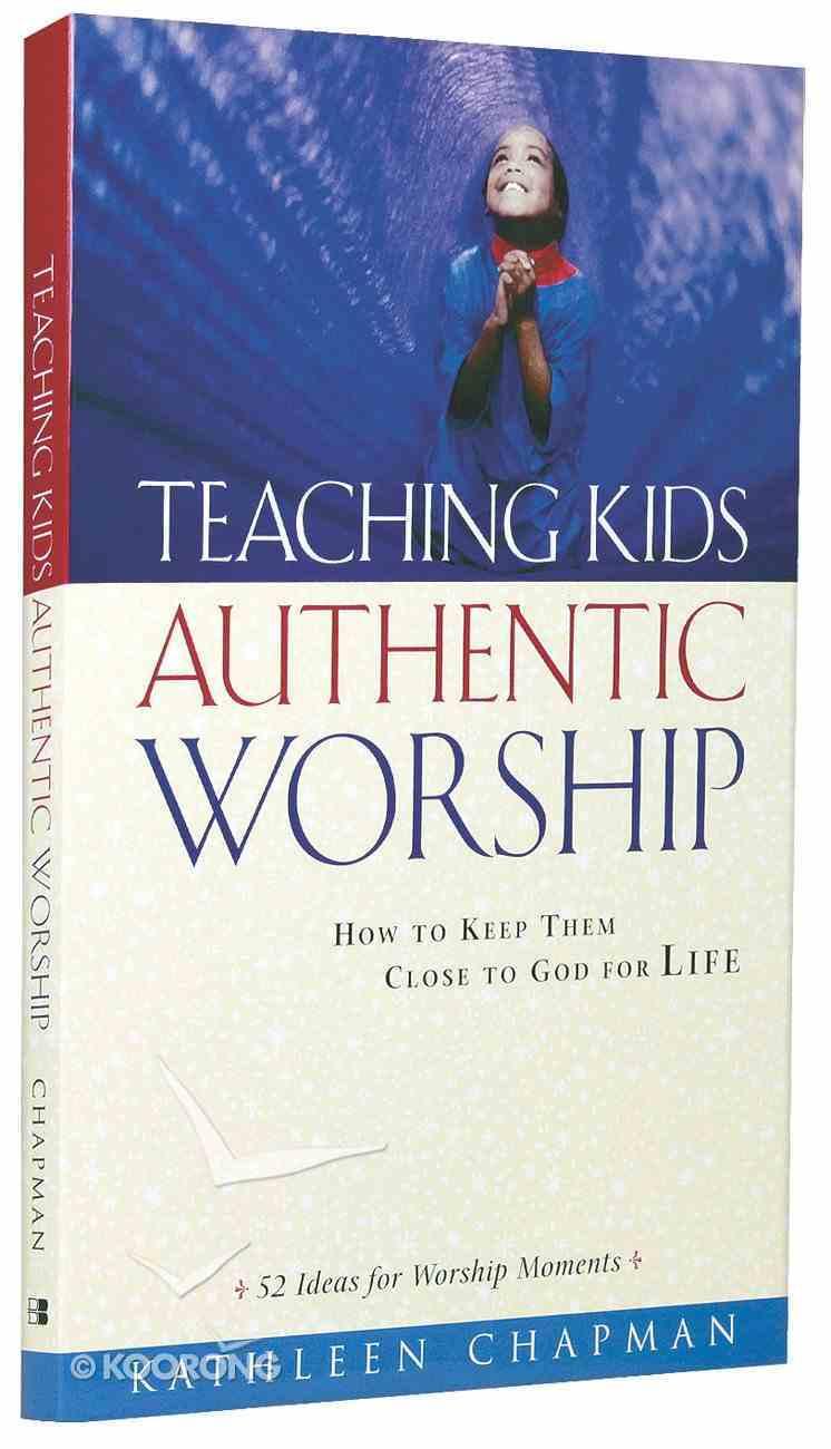 Teaching Kids Authentic Worship Paperback