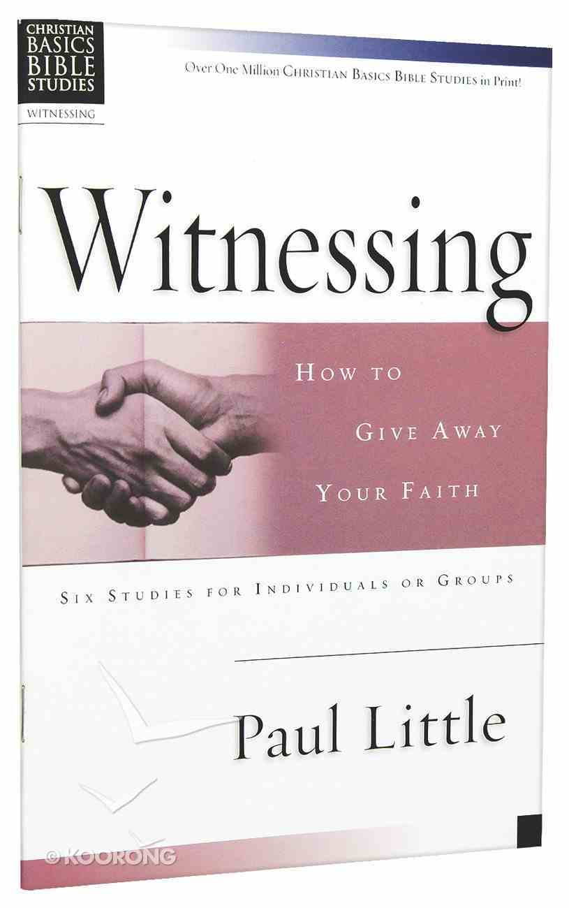 Witnessing (Christian Basics Bible Study Series) Paperback