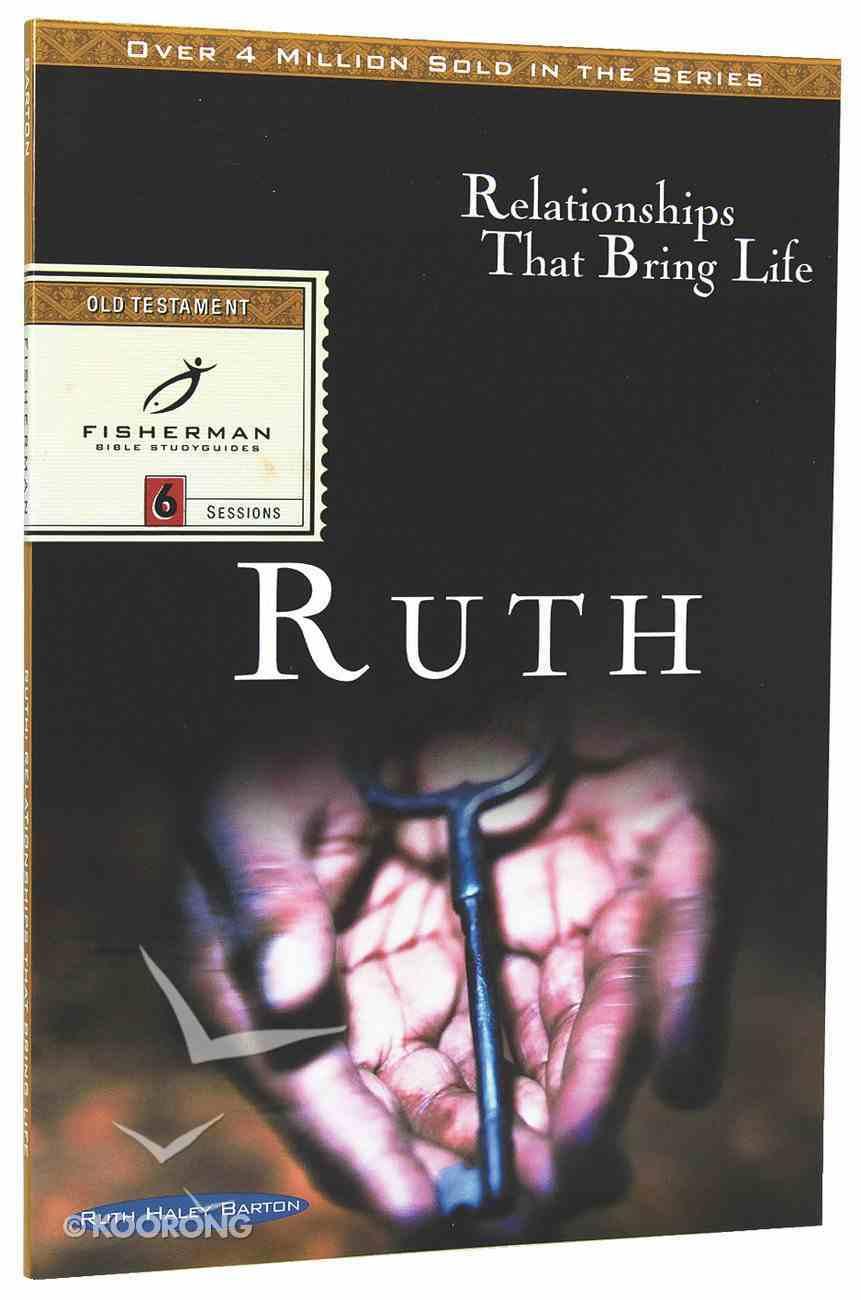 Ruth: Relationships That Bring Life (Fisherman Bible Studyguide Series) Paperback