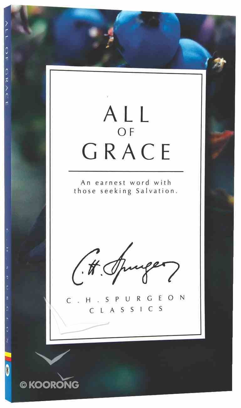 All of Grace: An Earnest Word With Those Seeking Salvation (Ch Spurgeon Signature Classics Series) Paperback