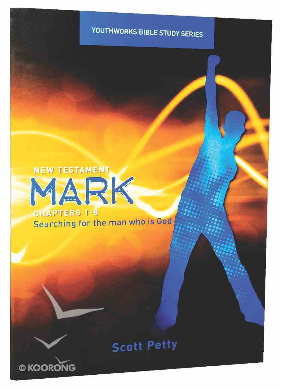 Mark, Searching For the Man Who is God (Youthworks Bible Study Series) Paperback