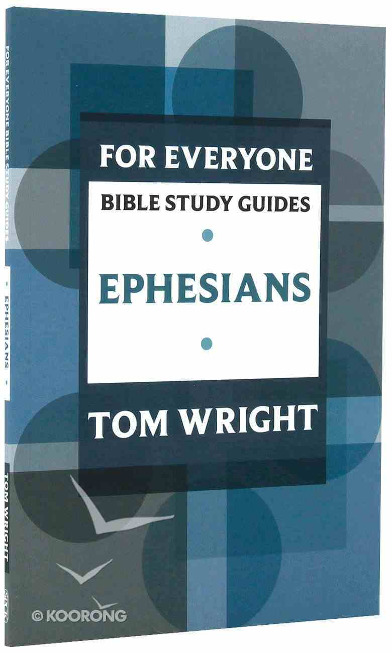Ephesians (N.t Wright For Everyone Bible Study Guide Series) Paperback